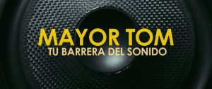 MAYOR TOM tu barrera del sonido